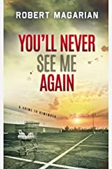 You'll Never See Me Again: A Crime to Remember Kindle Edition