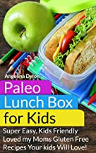 Paleo Lunch Box for Kids: Super Easy, Mom-Approved Gluten Free Recipes Your Kids Will Love!
