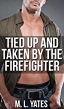 Tied Up And Taken By The Firefighter (Gay BDSM First Time Alpha Male Taboo Erotica)