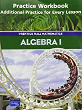 Algebra 1: Practice Workbook, Additional Practice for Every Lesson (Prentice Hall Mathematics)