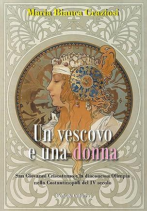 Un vescovo e una donna: San Giovanni Crisostomo e la diaconessa Olimpia nella Costantinopoli del IV secolo