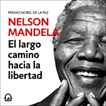 El largo camino hacia la libertad [Long Walk to Freedom]: La autobiografía de Nelson Mandela [The Autobiography of Nelson Mandela]