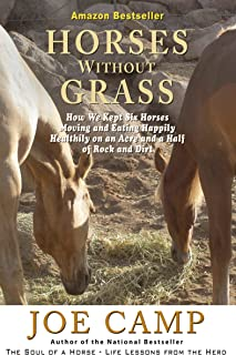 HORSES WITHOUT GRASS - How We Kept Six Horses Moving and eating Happily Healthily on an Acre and a Half of Rock and Dirt