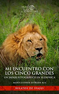 Mi encuentro con los cinco grandes. Un safari fotográfico en Sudáfrica. (Un mundo lleno de sorpresas) (Spanish Edition)