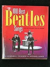 100 Best Beatles Songs an Informed Fan's Guide by Stephen J. Spignesi (2004-05-04)