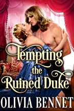 Tempting the Ruined Duke: A Steamy Historical Regency Romance Novel