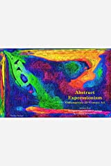 Abstract Expressionism – Contemporary 21st Century Art: Volume One – 40 Digital Expressionist Paintings (VG Art Series) Kindle Edition