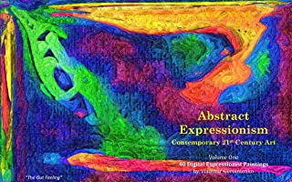 Abstract Expressionism – Contemporary 21st Century Art: Volume One – 40 Digital Expressionist Paintings (VG Art Series)