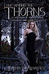 Love Among the Thorns: an anthology of Gothic and Paranormal romance Kindle Edition