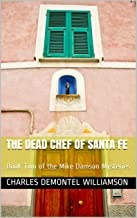 The Dead Chef of Santa Fe: Book Two of the Mike Damson Mysteries (Mike Damson Mystery 2)