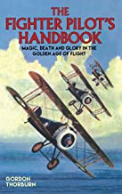 The Fighter Pilot's Handbook: Magic, Death and Glory in the Golden Age of Flight