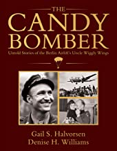 The Candy Bomber: Untold Stories from the Berlin Airlift's Uncle Wiggly Wings
