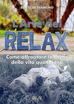LArte del relax: Come affrontare lo stress della vita quotidiana