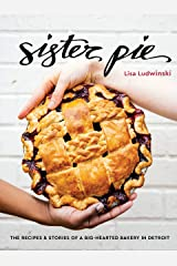 Sister Pie: The Recipes and Stories of a Big-Hearted Bakery in Detroit [A Baking Book] Kindle Edition