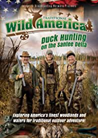 Traditional Wild America: Duck Hunting On The Santee Delta arrives on DVD and Digital June 30