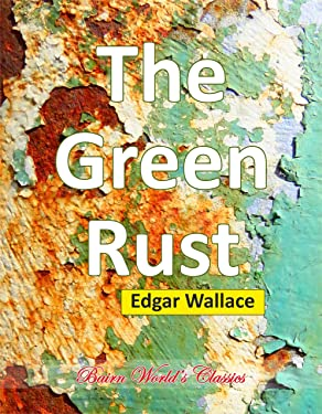 The Green Rust (Illustrated): Edgar Wallace