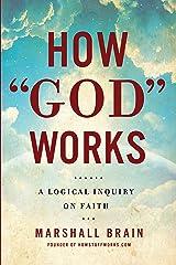 """How """"God"""" Works: A Logical Inquiry on Faith Kindle Edition"""
