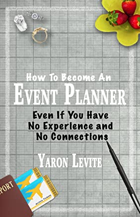 Become an Event Planner (Even if you have no experience and no connections): A short, step by step blueprint to a new career in event and wedding planning