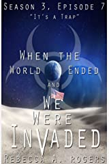 It's a Trap (When the World Ended and We Were Invaded: Season 3, Episode #7) Kindle Edition