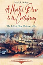 A Mortal Blow to the Confederacy: The Fall of New Orleans, 1862 (Emerging Civil War Series)