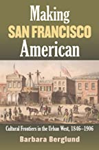Making San Francisco American: Cultural Frontiers in the Urban West, 1846-1906