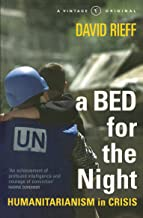 A Bed for the Night: Humanitarianism in Crisis (A Vintage original)