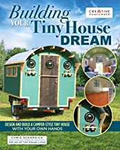 Building Your Tiny House Dream: Design and Build a Camper-Style Tiny House with Your Own Hands (Creative Homeowner) Compre...