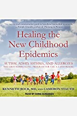 Healing the New Childhood Epidemics: Autism, ADHD, Asthma, and Allergies: The Groundbreaking Program for the 4-A Disorders Audible Audiobook