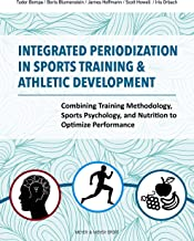 Integrated Periodization in Sports Training & Athletic Development: Combining Training Methodology, Sports Psychology, and Nutrition to Optimize Performance (English Edition)