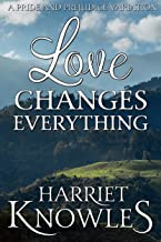Love Changes Everything: A Darcy and Elizabeth Pride and Prejudice Variation (A Pemberley Romance Book 3)