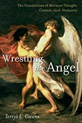 Wrestling the Angel: The Foundations of Mormon Thought: Cosmos, God, Humanity Kindle Edition