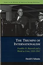 The Triumph of Internationalism: Franklin D. Roosevelt and a World in Crisis, 1933-1941