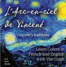 L'Arc-en-ciel de Vincent / Vincent's Rainbow: Learn Colors in French and English with Van Gogh (French Edition)