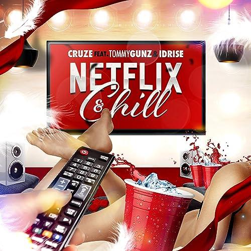 Netflix & Chill (feat. Tommy Gunz & Idrise) de Cruze en ...