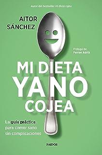Mi dieta ya no cojea: La guía práctica para comer sano sin complicaciones (Divulgación-Autoayuda)