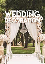 40 Ideas For Yourself To Make Your Wedding Decoration