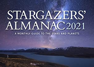 Stargazers' Almanac: A Monthly Guide to the Stars and Planets 2021: 2021 (Stargazers Almanac (2021))