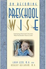 On Becoming Preschool Wise: Optimizing Educational Outcomes What Preschoolers Need to Learn (On Becoming.) Kindle Edition