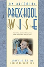 On Becoming Preschool Wise: Optimizing Educational Outcomes What Preschoolers Need to Learn (On Becoming.)