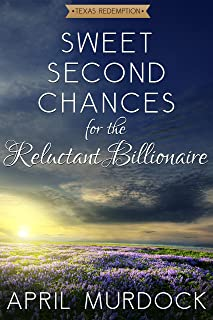 Sweet Second Chances for the Reluctant Billionaire (Texas Redemption Book 2)