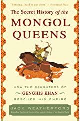 The Secret History of the Mongol Queens: How the Daughters of Genghis Khan Rescued His Empire Kindle Edition