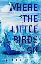 Where the Little Birds Go (Little Bird Duet Book 1)