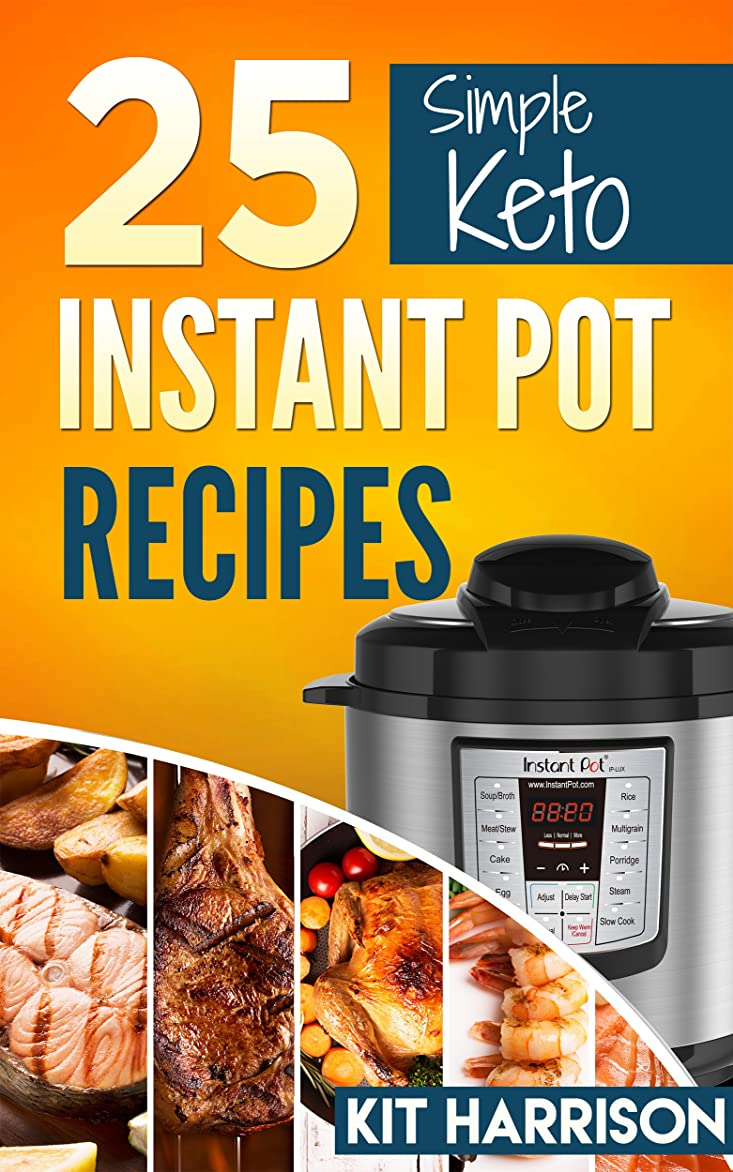 ペイントアイザック指導するINSTANT POT: 25 Simple Keto Friendly Instant Pot Recipes Book for Beginners: Simple Instant Pot Recipes Book, Easy Pressure Cooker Healthy Cookbook, Keto, Atkins, Paleo, Primal (English Edition)