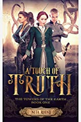 A Touch of Truth: The Towers of the Earth Book One Kindle Edition