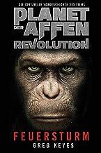 Planet der Affen - Revolution: Feuersturm: Die offizielle Vorgeschichte des Films (German Edition)