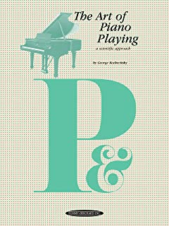 The Art of Piano Playing: A Scientific Approach (The Art of