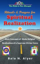 Rituals and Prayers for Spiritual Realization: Practicing the Hindu Traditions with full understanding (Basic Concepts of ...