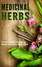 Medicinal Herbs: The Ultimate Guide to Medical Herbs that Heal
