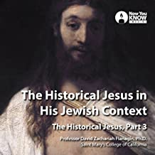 The Historical Jesus in His Jewish Context: The Historical Jesus, Part 3