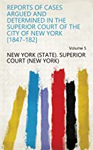 Reports of Cases Argued and Determined in the Superior Court of the City of New York [1847-182] Volume 5